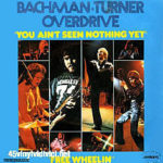 Bachman Turner Overdrive made a classic rock song with You Ain't Seen Nothing Yet
