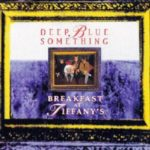 The cover for Breakfast At Tiffany's by on hit wonder Deep Blue Something